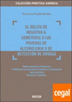 El delito de negativa a someterse a las pruebas alcohólicas o de detección de drogas . DE DETECCION DE DROGAS por De Vicente Martínez, R. PDF