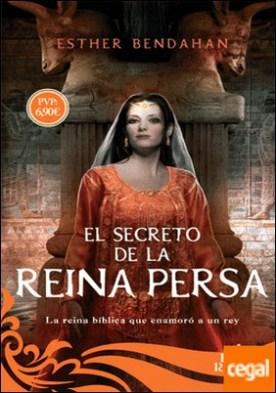El secreto de la reina persa . La reina bíblica que enamoró a un rey por Bendaham Cohen, Esther PDF