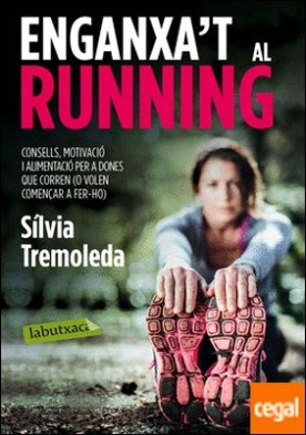 Enganxa't al running . Consells, motivació i alimentació per a dones que corren (o volen començar a fer-ho)