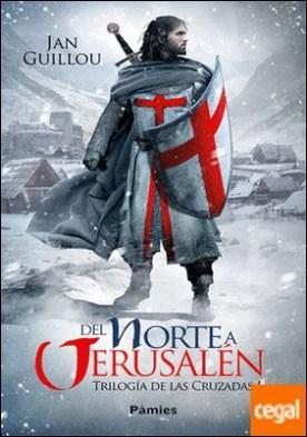 Del Norte a Jerusalén . Trilogía de las Cruzadas I