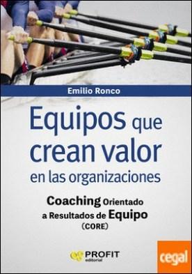Equipos que crean valor en las organizaciones . Coaching orientado a resultados de equipo