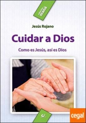 Cuidar a Dios . Como es Jesús, así es Dios