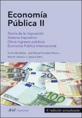 Economía Pública II. Teoría de la imposición. Sistema impositivo. Otros ingresos públicos. Economía Pública Internacional