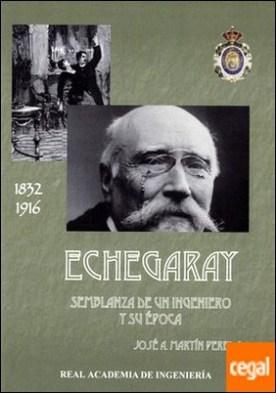 ECHEGARAY. SEMBLANZA DE UN INGENIERO Y SU EPOCA por MARTIN PEREDA, JOSE A. PDF