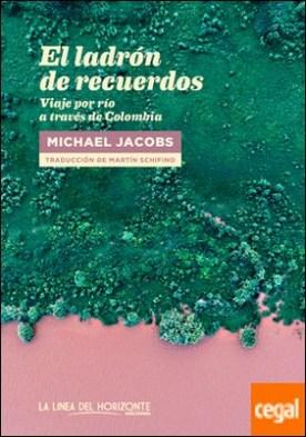 El ladrón de recuerdos . Viaje por río a través de Colombia
