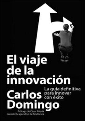 El viaje de la innovación. La guía definitiva para innovar con éxito