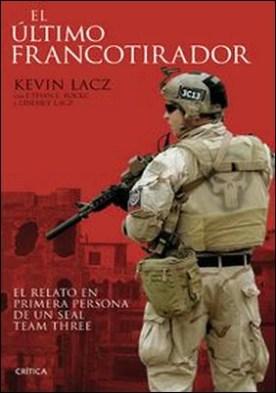 El último francotirador. El relato en primera persona de un SEAL Team Three