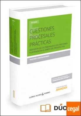 Cuestiones procesales prácticas (Papel + e-book) . Respuesta de los tribunales a 333 cuestiones planteadas en el ámbito del proceso civil