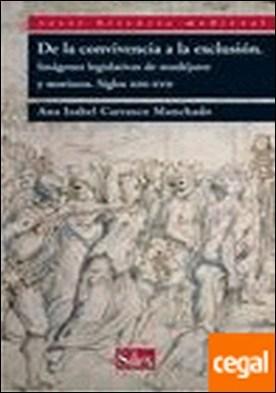 De la convivencia a la exclusión . Imágenes legislativas de mudéjares y moriscos. Siglos xiii-xvii