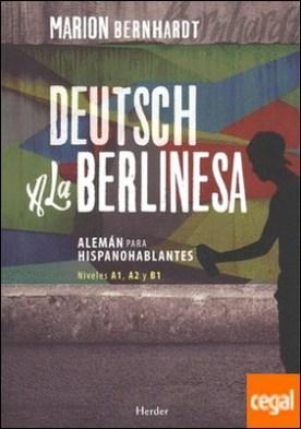 Deutsch a la berlinesa . Alemán para hispanohablantes A1, A2 y B1