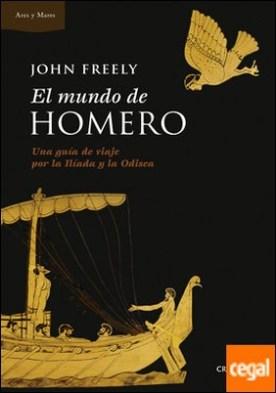 El mundo de Homero . Una guía de viaje por la Ilíada y la Odisea