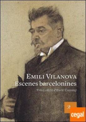 Escenes barcelonines . Tria i pròleg d�Enric Cassany. Edició dels textos a cura d�Arnau Soler Pejoan