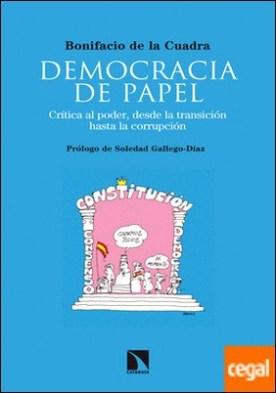 Democracia de papel . Visión crítica al poder.Desde la transición a la corrupción