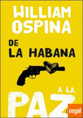 De La Habana a la paz / William Ospina.