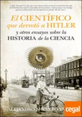 El científico que derrotó a Hitler y otros ensayos sobre la historia de la Ciencia por Navarro Yáñez, Alejandro