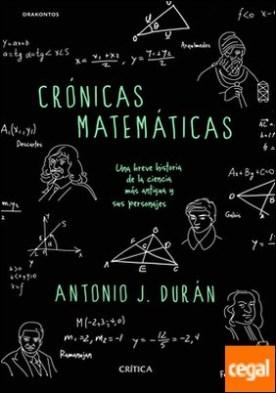 Crónicas matemáticas . Una breve historia de la ciencia más antigua y sus personajes