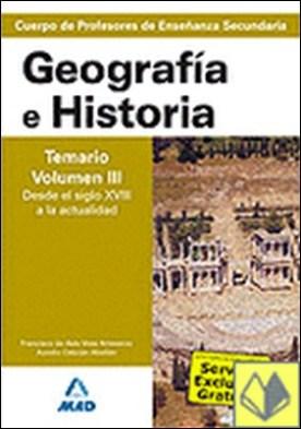Cuerpo de profesores de enseñanza secundaria. Geografía e historia. Temario. Vol . Temario, vol. III: Desde el siglo XVIII a la actualidad