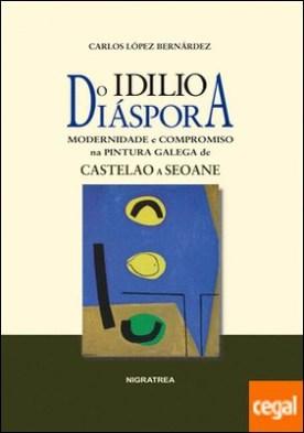 Do idilio a diáspora . Modernidade e compromiso na pintura galega de Castelao a Seoane