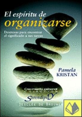 El espíritu de organizarse. Destrezas para encontrar el significado a sus tareas