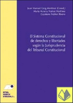 El sistema constitucional de derechos y libertades seg£n la jurisprudencia del Tribunal Constitucional por N£¤ez Rivero, Jos� Mar¡a Cayetano PDF