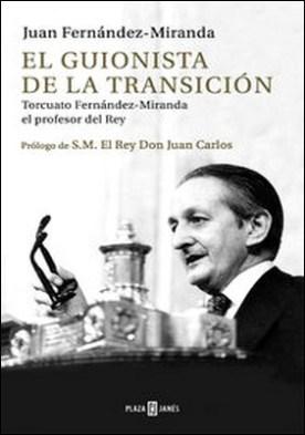 El guionista de la Transición. Torcuato Fernández-Miranda, el profesor del Rey