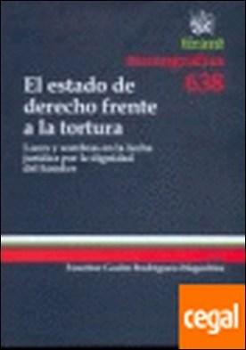 El estado de derecho frente a la tortura . Luces y sombras en la lucha jurídica por la dignidad del hombre por Faustino Gudín Rodríguez-Magariños PDF