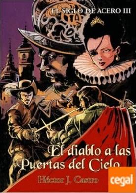 El Siglo de Acero III . El diablo a las puertas del cielo por Castro Teijido, Héctor Joaquín PDF