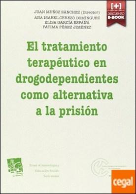 El Tratamiento Terapéutico en Drogodependientes Como Alternativa a la Prisión