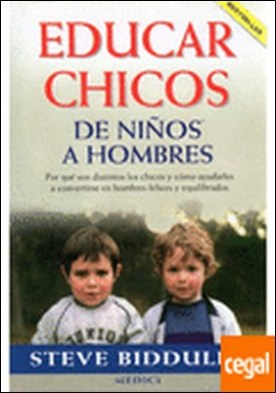 EDUCAR CHICOS. DE NIÑOS A HOMBRES. . De niños a hombres