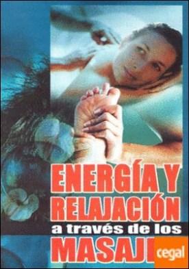 ENERGIA Y RELAJACION A TRAVES DE MASAJES por Desconocido