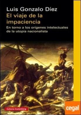 El viaje de la impaciencia . En torno a los orígenes intelectuales de la utopía nacionalista