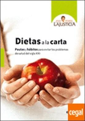 Dietas a la carta . Pautas y hábitos para evitar los problemas de salud del siglo XXI