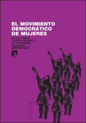 El movimiento democrático de mujeres. De la lucha contra Franco al feminismo (1965-1985) por Francisco Arriero Sanz