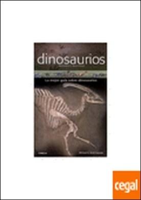 DINOSAURIOS . La guía imprescindible para comprender a los dinosaurios