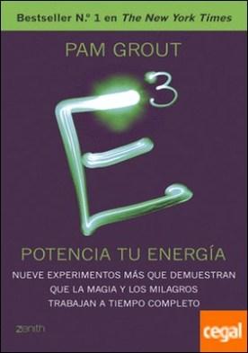 E al cubo. Potencia tu energía . Nueve experimentos más que demuestran que la magia y los milagros trabajan a tiempo completo