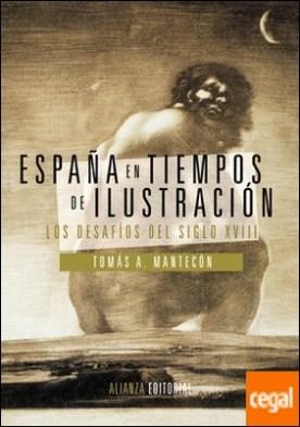 España en tiempos de Ilustración . Los desafíos del siglo XVIII