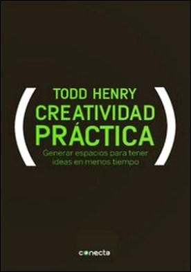 Creatividad práctica. Generar espacios para tener ideas en menos tiempo