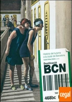 Destinació BCN . Història del turisme a la ciutat de Barcelona