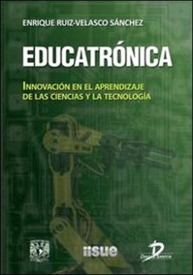 Educatrónica. Innovación en el aprendizaje de las ciencias y la tecnología por Enrique Ruiz Velasco Sánchez PDF