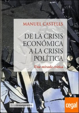 DE LA CRISIS ECONOMICA A LA CRISIS POLITICA . Una mirada crítica