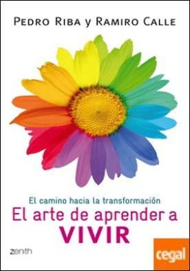 El arte de aprender a vivir . El camino hacia la transformación