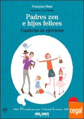 Cuaderno de ejercicios Padres zen e hijos felices