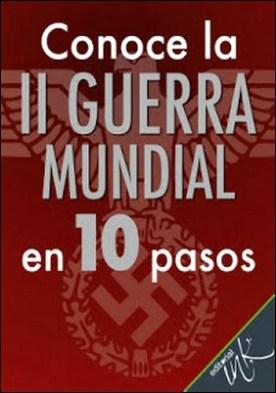 Conoce la Segunda Guerra Mundial en 10 pasos por Editorial Ink PDF