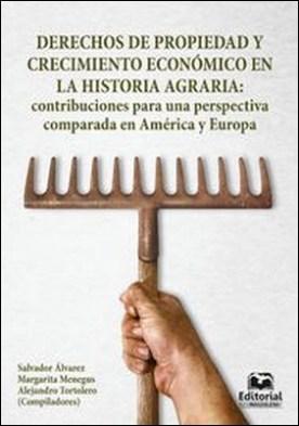 Derechos de propiedad y crecimiento económico en la historia agraria: contribuciones para una perspectiva comparada en América y Europa