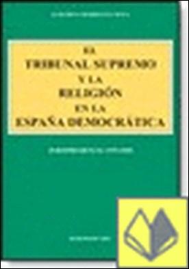EL TRIBUNAL SUPREMO Y LA RELIGIÓN EN LA ESPAÑA DEMOCRÁTICA . jurisprudencia 1975-2000