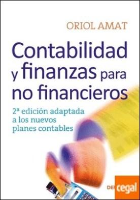 Contabilidad y finanzas para no financieros . 2ª edición adaptada a los nuevos planes contables
