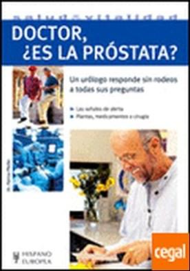 Doctor, ¿es la próstata? . Un urólogo responde sin rodeos a todas sus preguntas