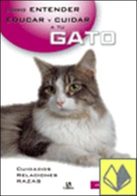 Entender, educar y cuidar a tu gato . Cuidados relaciones razas