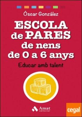 Escola de pares de nens de 0 a 6 anys . Educar amb talent por González Vázquez, Óscar PDF