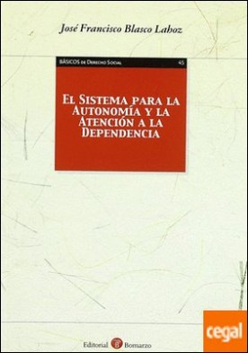 El Sistema para la Autonomía y la Atención a la Dependencia por Blasco Lahoz, José Francisco